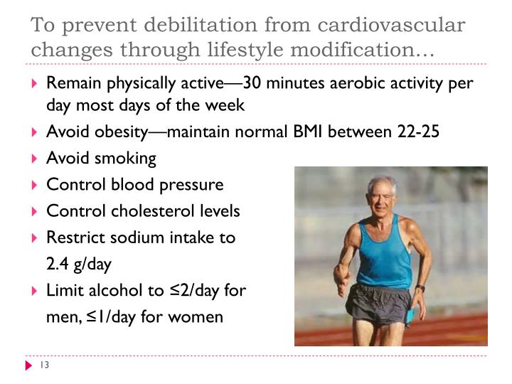 To prevent debilitation from cardiovascular changes through lifestyle modification…