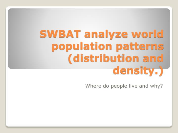 Swbat analyze world population patterns distribution and density