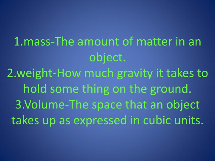 1.mass-The amount of matter in an object.
