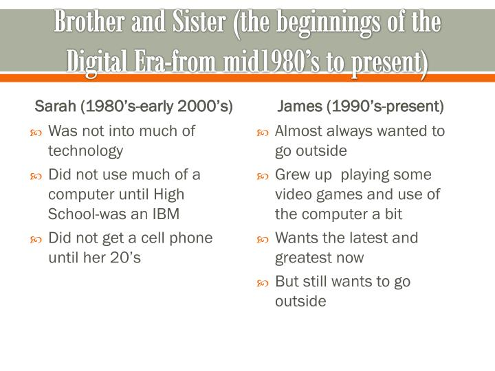 Brother and Sister (the beginnings of the Digital Era-from mid1980's to present)