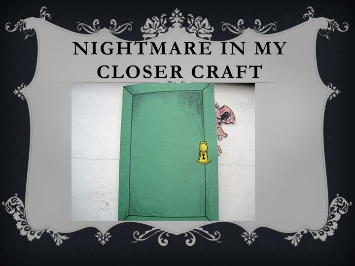 Nightmare in my closer craft