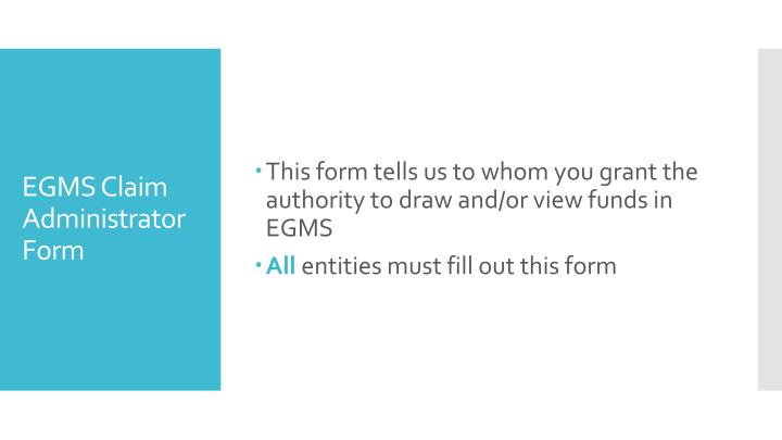 This form tells us to whom you grant the authority to draw and/or view funds in EGMS