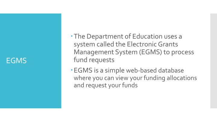The Department of Education uses a system called the Electronic Grants Management System (EGMS) to process fund requests
