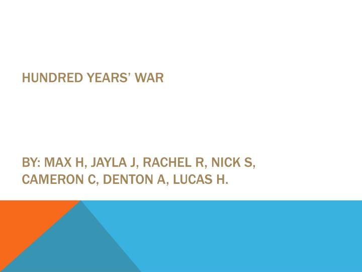 Hundred years war by max h jayla j rachel r nick s cameron c denton a lucas h
