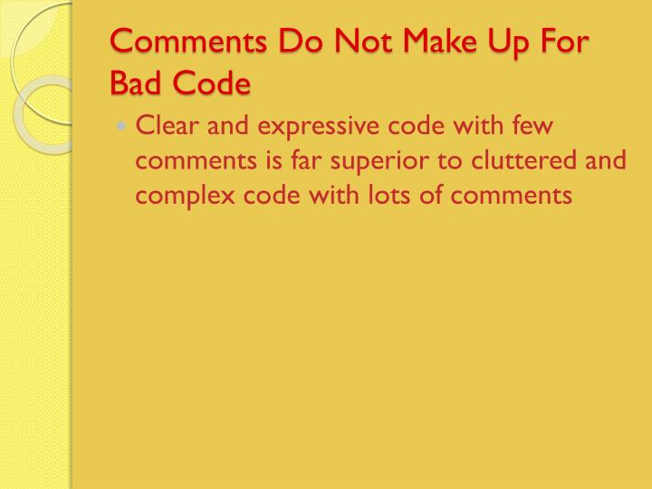Comments Do Not Make Up For Bad Code
