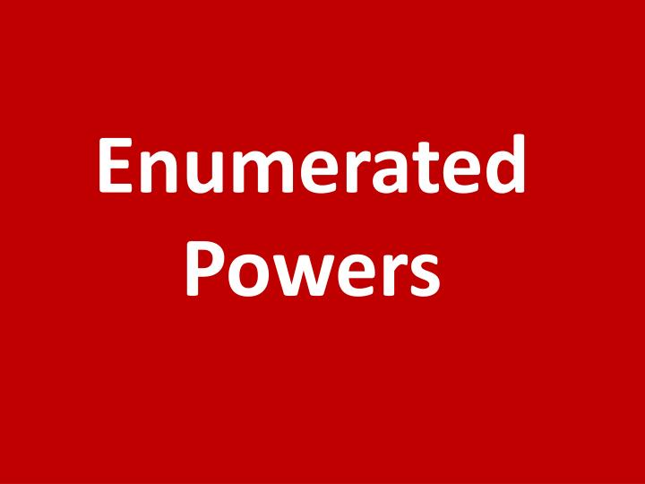 Enumerated Powers