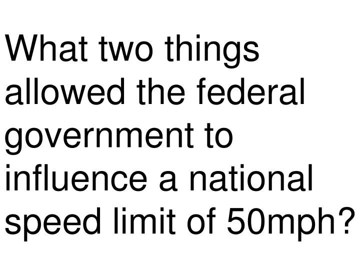 What two things allowed the federal government to influence a national speed limit of 50mph?