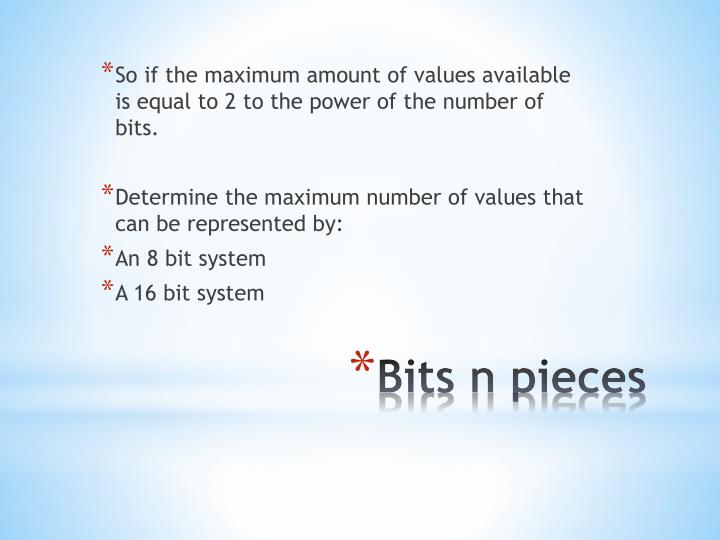 So if the maximum amount of values available is equal to 2 to the power of the number of bits.