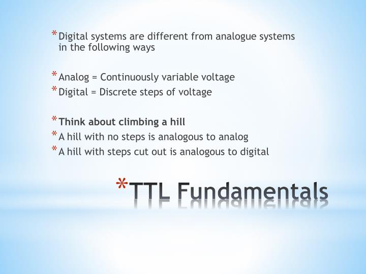 Digital systems are different from analogue systems in the following ways