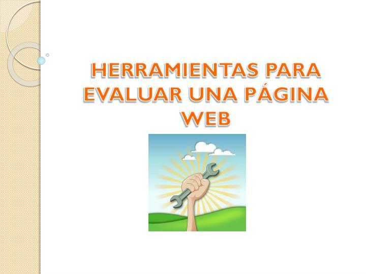 HERRAMIENTAS PARA EVALUAR UNA PÁGINA WEB