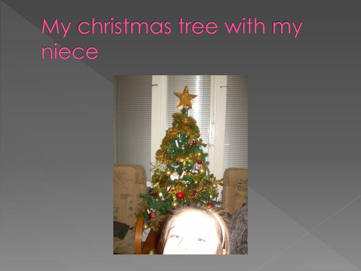 My christmas tree with my niece