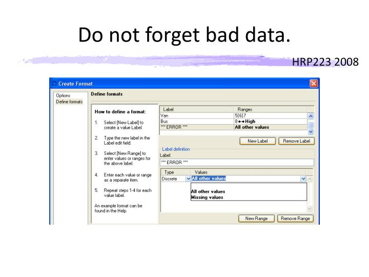 Do not forget bad data.