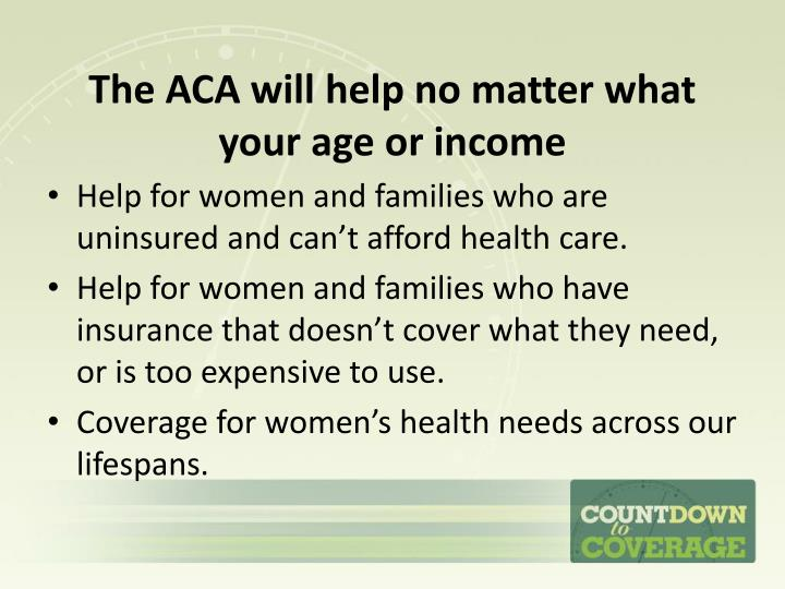 The ACA will help no matter what your age or income