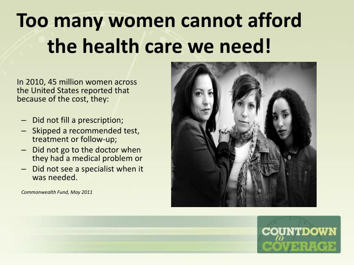 Too many women cannot afford the health care we need!