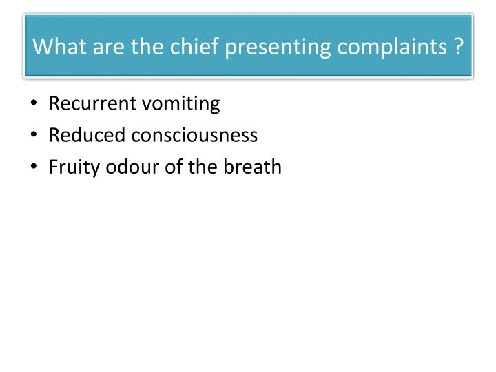What are the chief presenting complaints