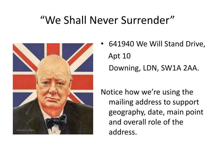 """""""We Shall Never Surrender"""""""