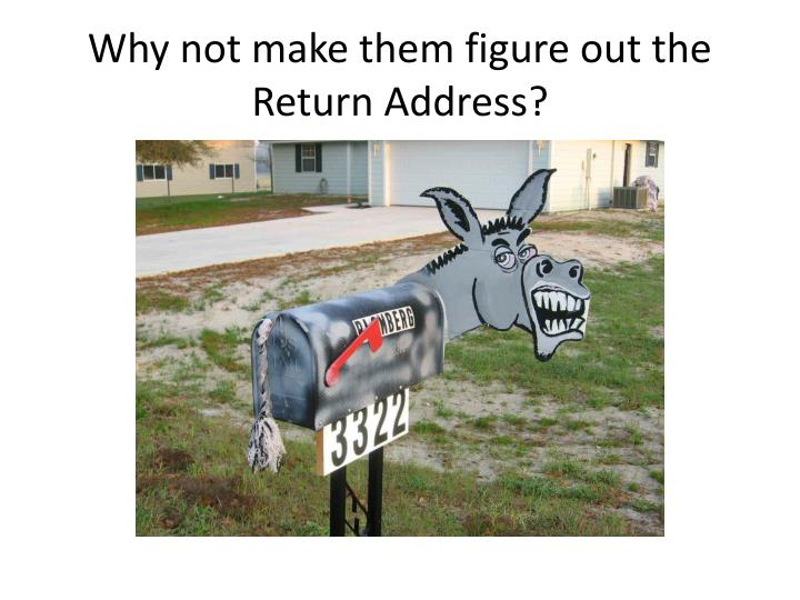 Why not make them figure out the Return Address?