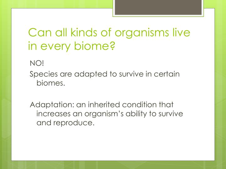 Can all kinds of organisms live in every biome?