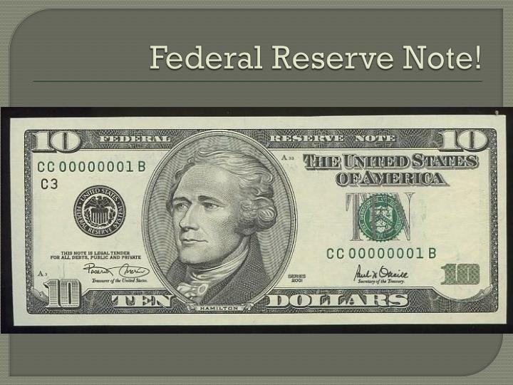 Federal Reserve Note!