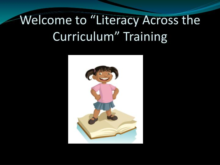welcome to literacy across the curriculum training