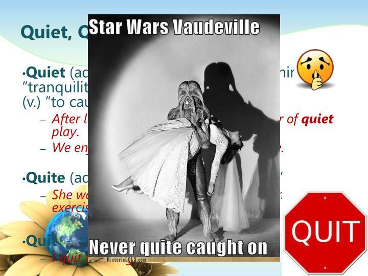 Quiet, Quite, Quit