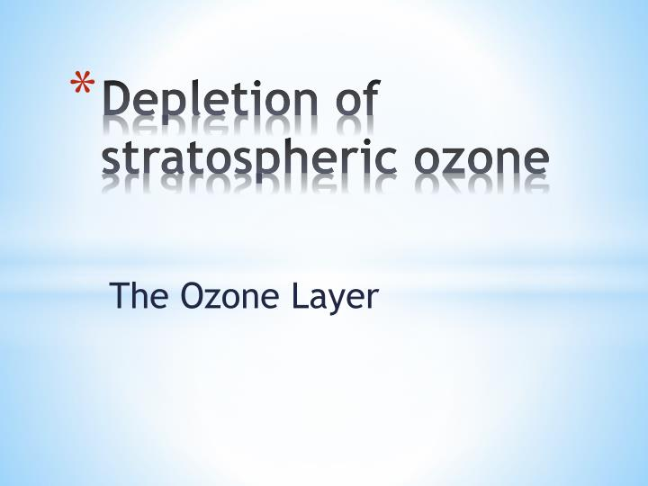 Depletion of stratospheric ozone