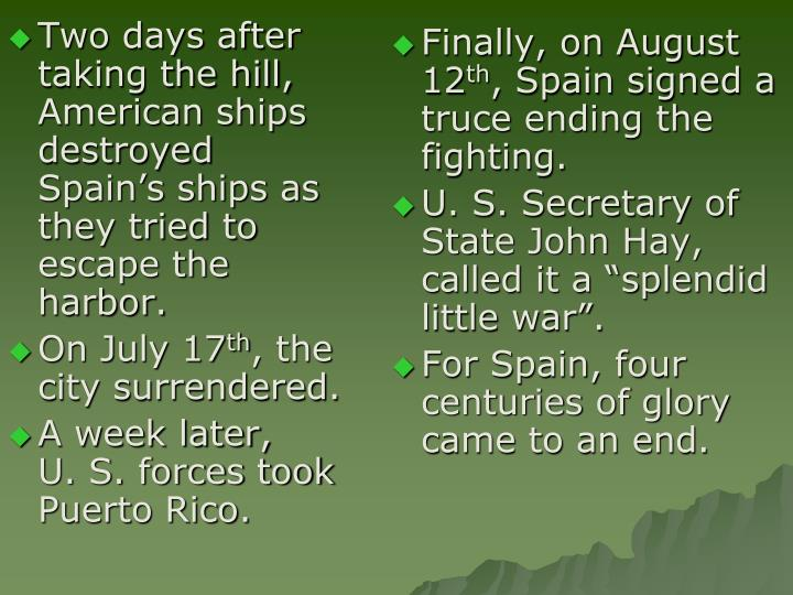 Two days after taking the hill, American ships destroyed Spain's ships as they tried to escape the harbor.
