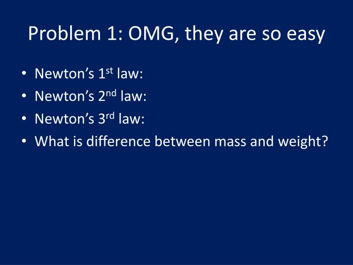 Problem 1: OMG, they are so easy