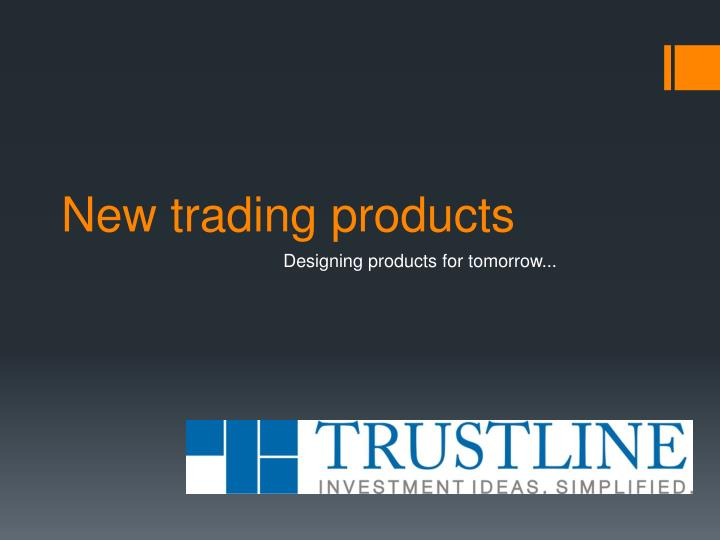 new trading products