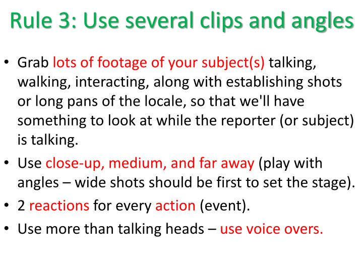 Rule 3: Use several clips and angles