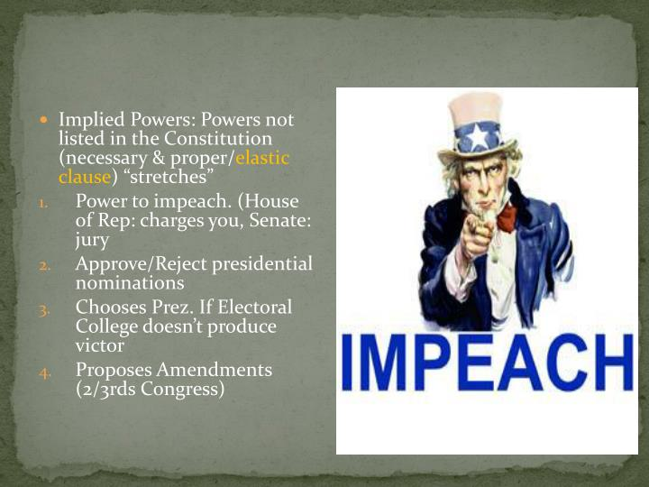 Implied Powers: Powers not listed in the Constitution  (necessary & proper/