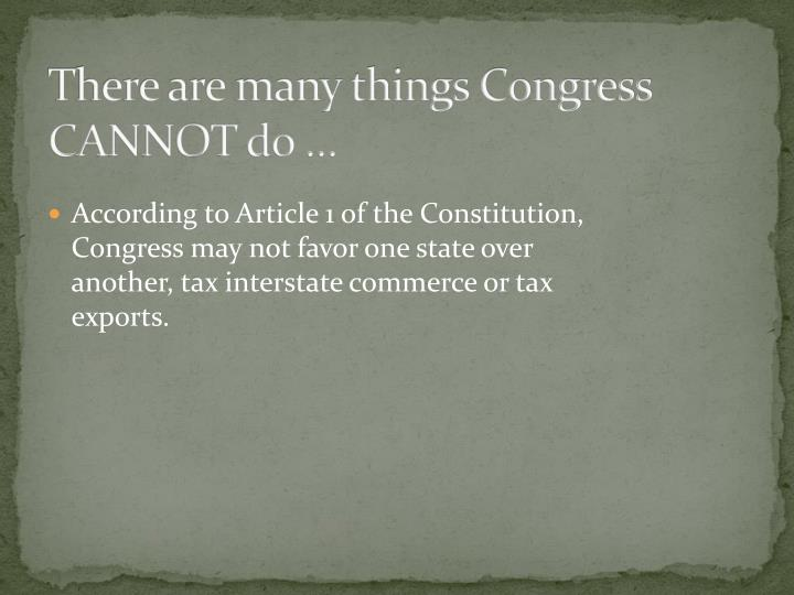 There are many things Congress CANNOT do …
