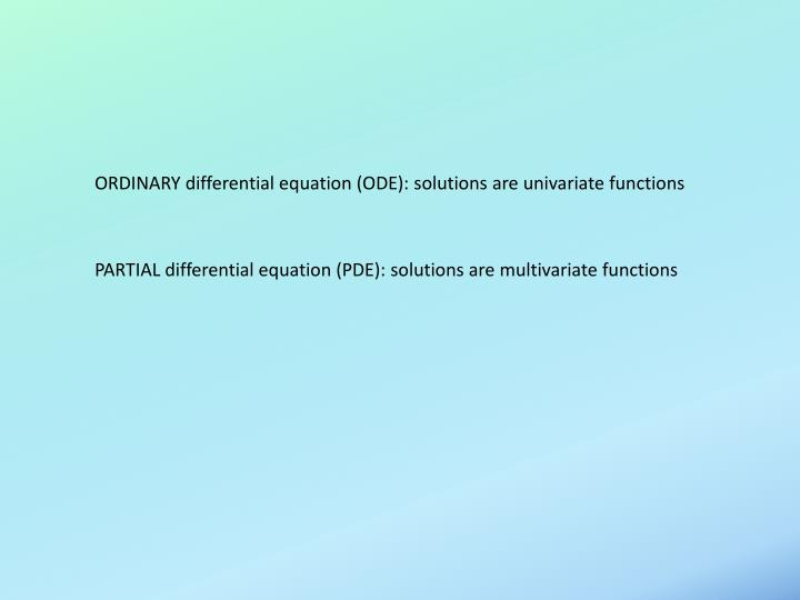 ORDINARY differential equation (ODE): solutions are