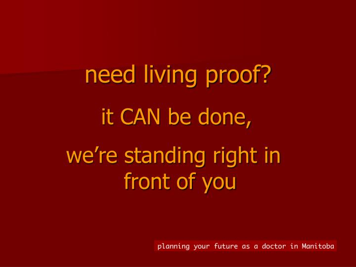 need living proof?