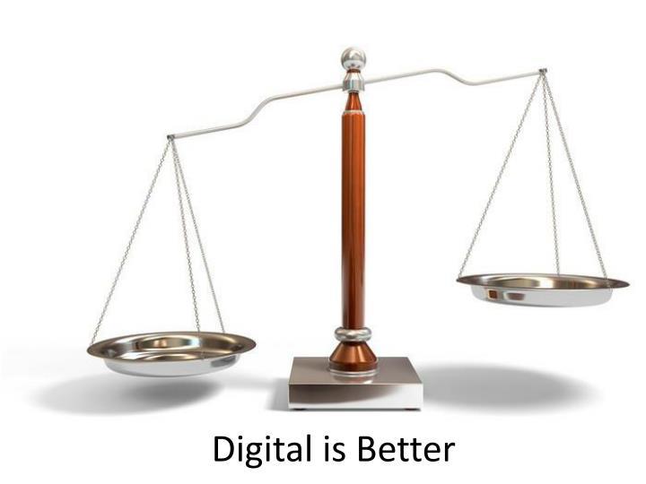 Digital is Better