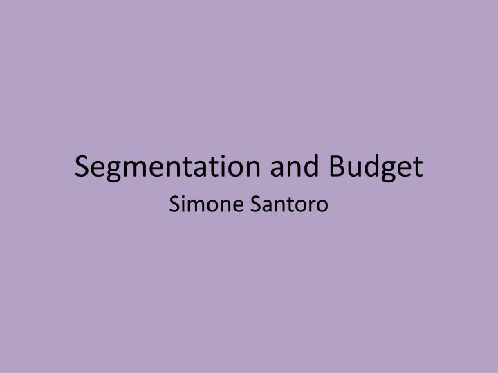 Segmentation and Budget