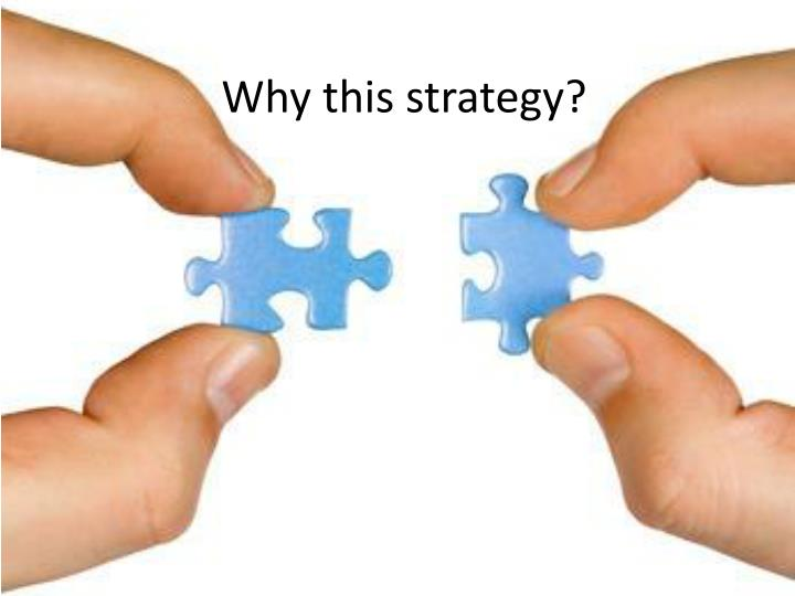 Why this strategy?