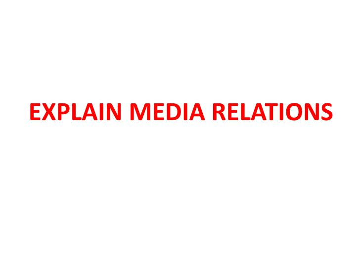EXPLAIN MEDIA RELATIONS