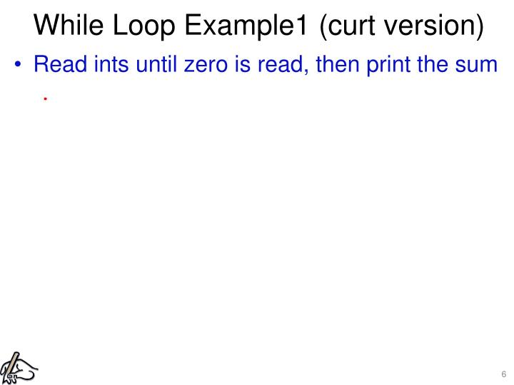 While Loop Example1 (curt version)