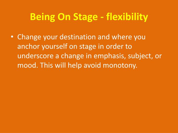 Being On Stage - flexibility