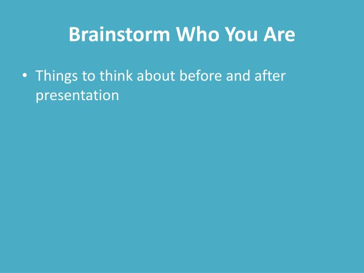 Brainstorm Who You Are