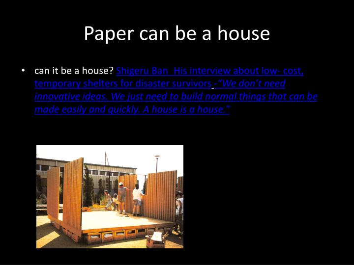 Paper can be a house
