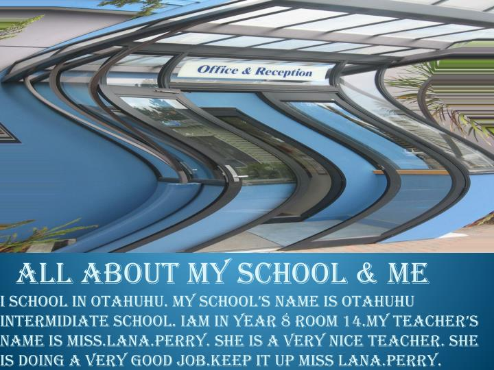 All about my school & me