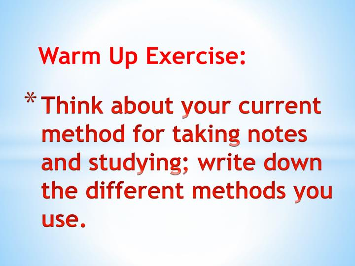 Think about your current method for taking notes and studying; write down the different methods you use.