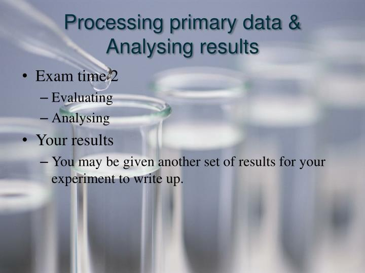 Processing primary data &