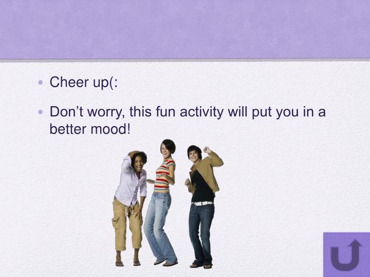Cheer up(: