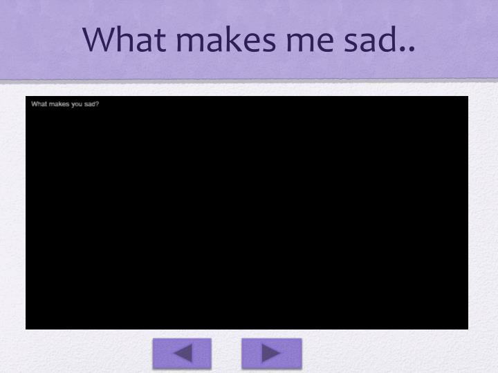 What makes me sad..