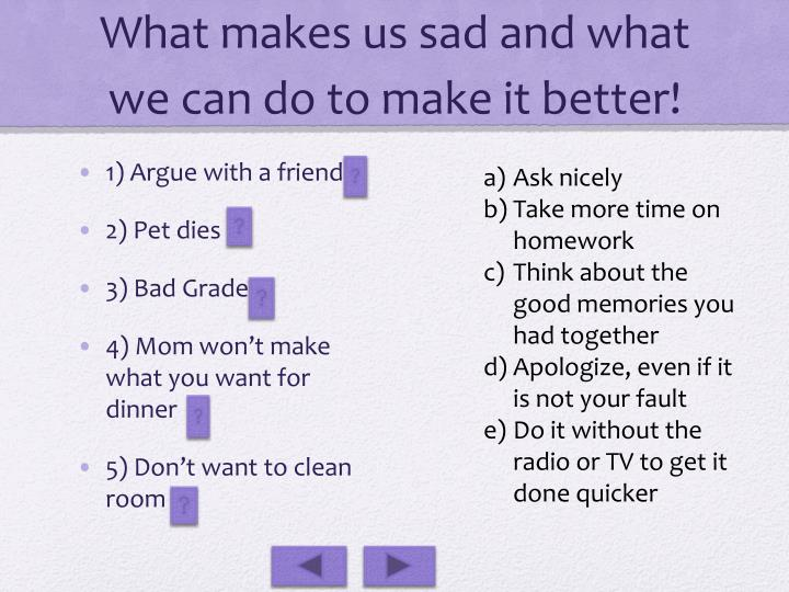 What makes us sad and what we can do to make it better!