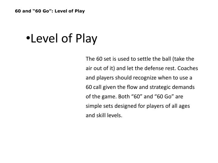 """60 and """"60 Go"""": Level of Play"""