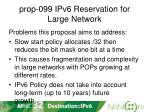 prop 099 ipv6 reservation for large network